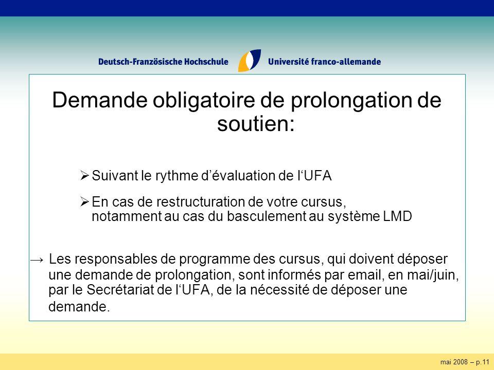 mai 2008 – p.11 Demande obligatoire de prolongation de soutien: Suivant le rythme dévaluation de lUFA En cas de restructuration de votre cursus, notam