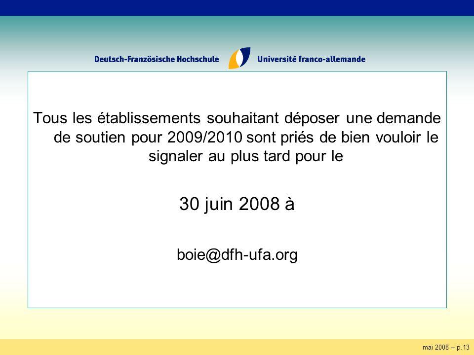 mai 2008 – p.13 Tous les établissements souhaitant déposer une demande de soutien pour 2009/2010 sont priés de bien vouloir le signaler au plus tard pour le 30 juin 2008 à boie@dfh-ufa.org