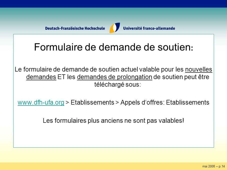 mai 2008 – p.14 Formulaire de demande de soutien : Le formulaire de demande de soutien actuel valable pour les nouvelles demandes ET les demandes de p
