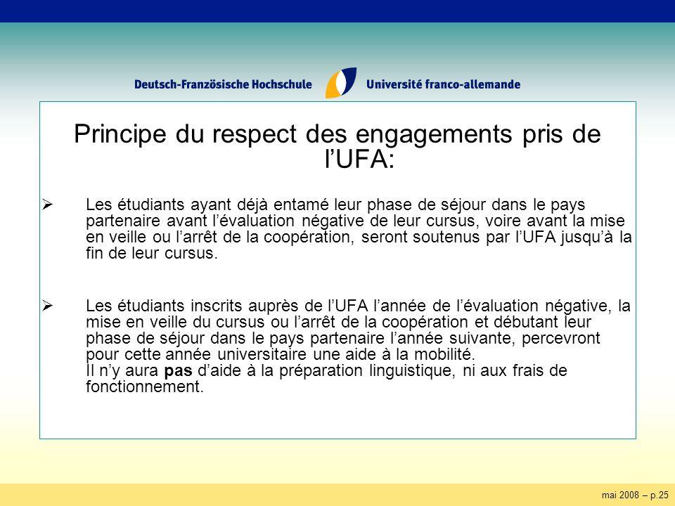 mai 2008 – p.25 Principe du respect des engagements pris de lUFA: Les étudiants ayant déjà entamé leur phase de séjour dans le pays partenaire avant l