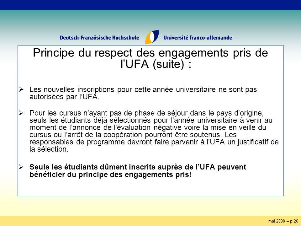 mai 2008 – p.26 Principe du respect des engagements pris de lUFA (suite) : Les nouvelles inscriptions pour cette année universitaire ne sont pas autorisées par lUFA.