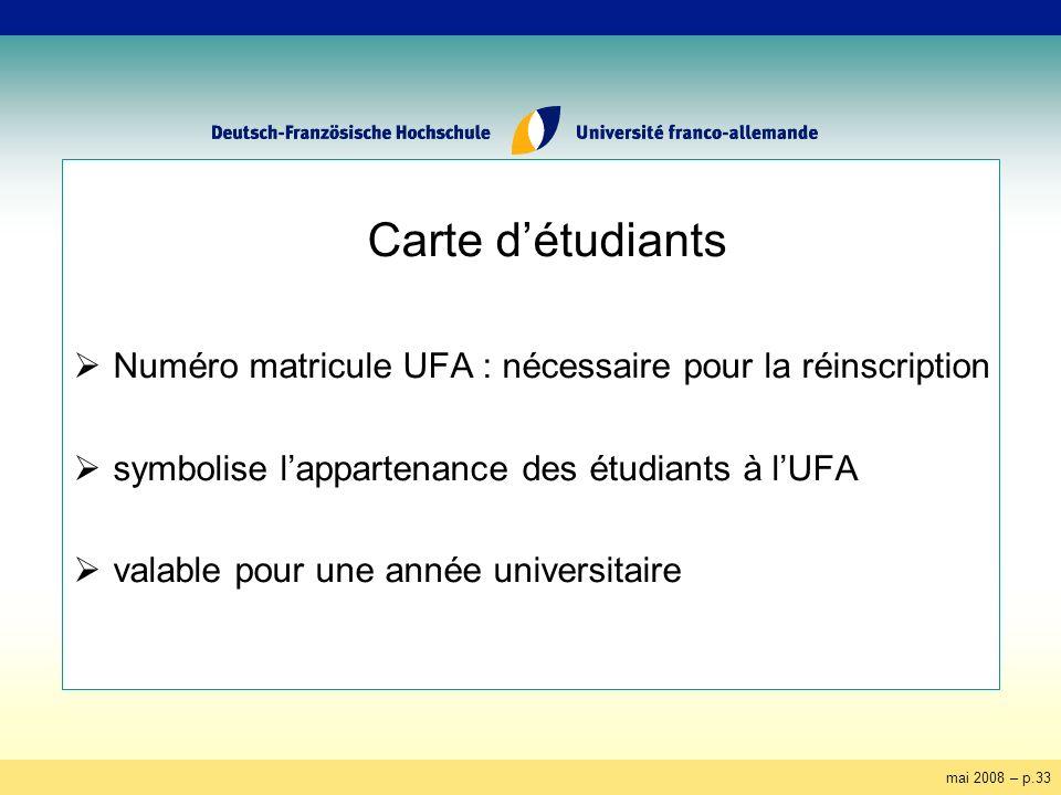 mai 2008 – p.33 Carte détudiants Numéro matricule UFA : nécessaire pour la réinscription symbolise lappartenance des étudiants à lUFA valable pour une