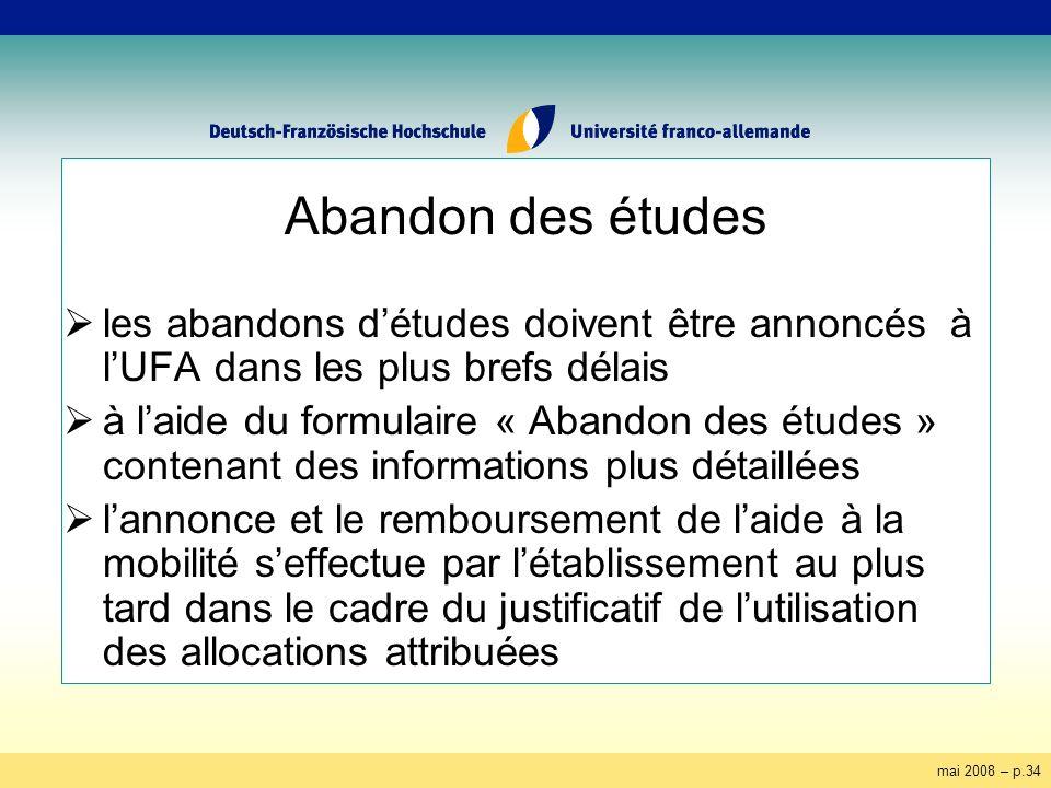 mai 2008 – p.34 Abandon des études les abandons détudes doivent être annoncés à lUFA dans les plus brefs délais à laide du formulaire « Abandon des ét