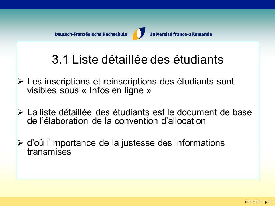 mai 2008 – p.38 3.1 Liste détaillée des étudiants Les inscriptions et réinscriptions des étudiants sont visibles sous « Infos en ligne » La liste déta