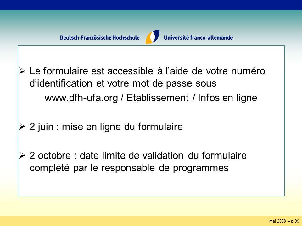 mai 2008 – p.39 Le formulaire est accessible à laide de votre numéro didentification et votre mot de passe sous www.dfh-ufa.org / Etablissement / Info