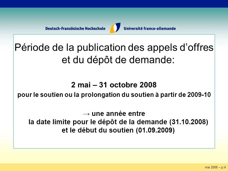 mai 2008 – p.4 Période de la publication des appels doffres et du dépôt de demande: 2 mai – 31 octobre 2008 pour le soutien ou la prolongation du soutien à partir de 2009-10 une année entre la date limite pour le dépôt de la demande (31.10.2008) et le début du soutien (01.09.2009)