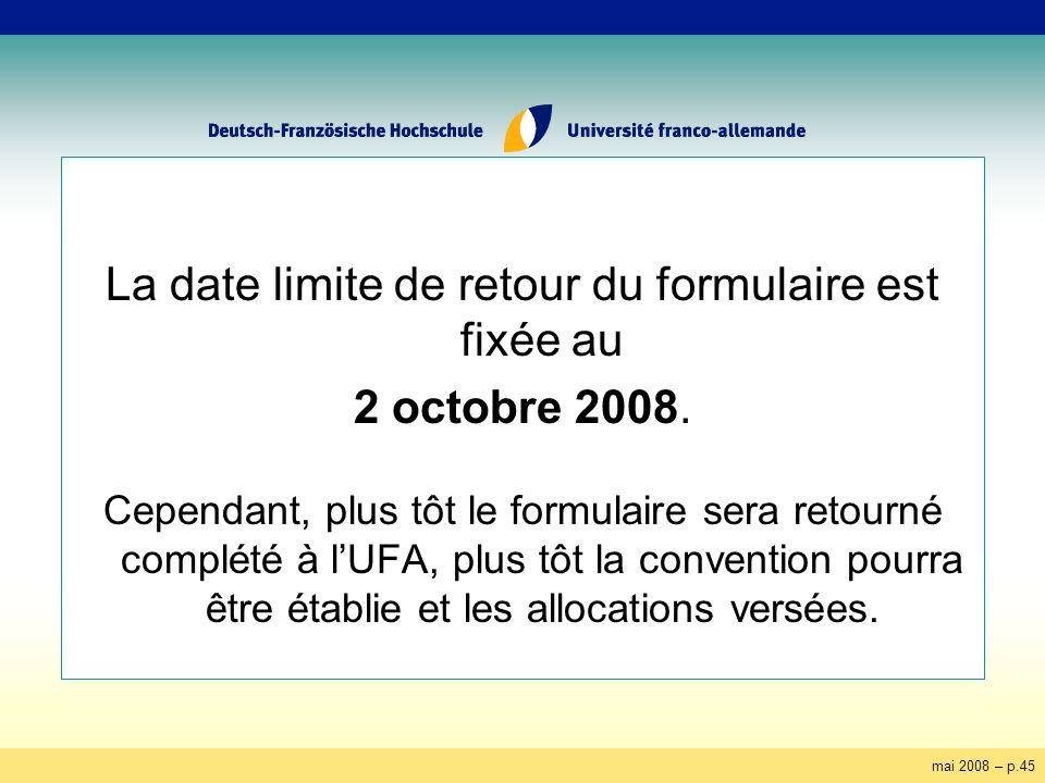mai 2008 – p.45 La date limite de retour du formulaire est fixée au 2 octobre 2008. Cependant, plus tôt le formulaire sera retourné complété à lUFA, p