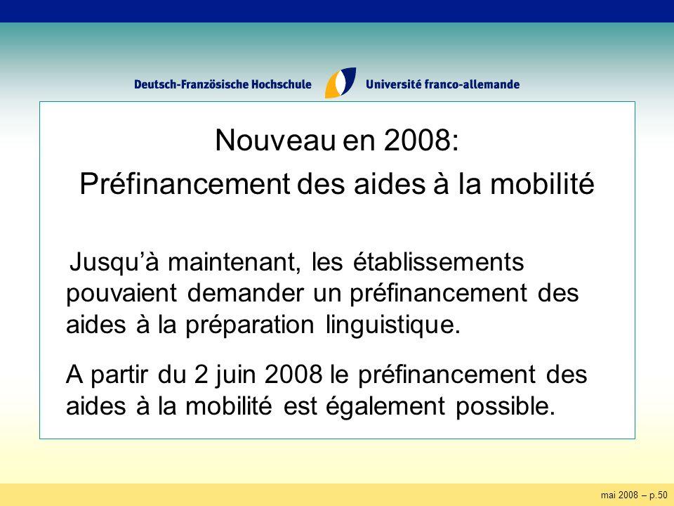 mai 2008 – p.50 Nouveau en 2008: Préfinancement des aides à la mobilité Jusquà maintenant, les établissements pouvaient demander un préfinancement des aides à la préparation linguistique.