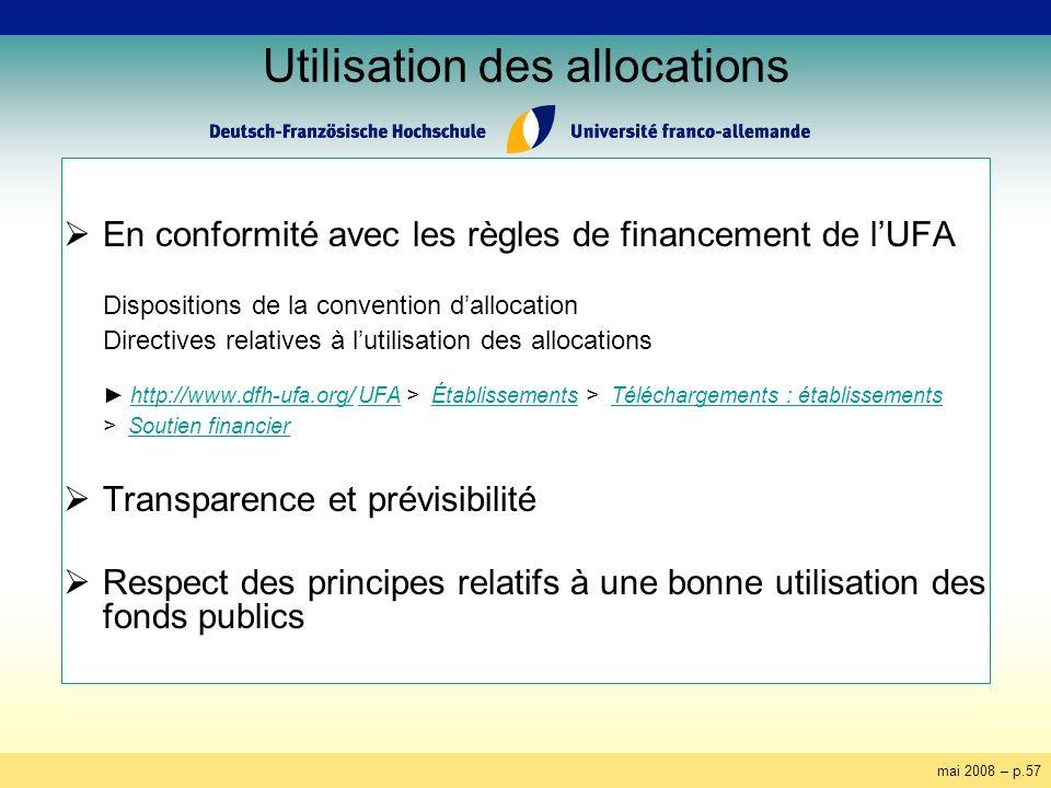 mai 2008 – p.57 Utilisation des allocations En conformité avec les règles de financement de lUFA Dispositions de la convention dallocation Directives