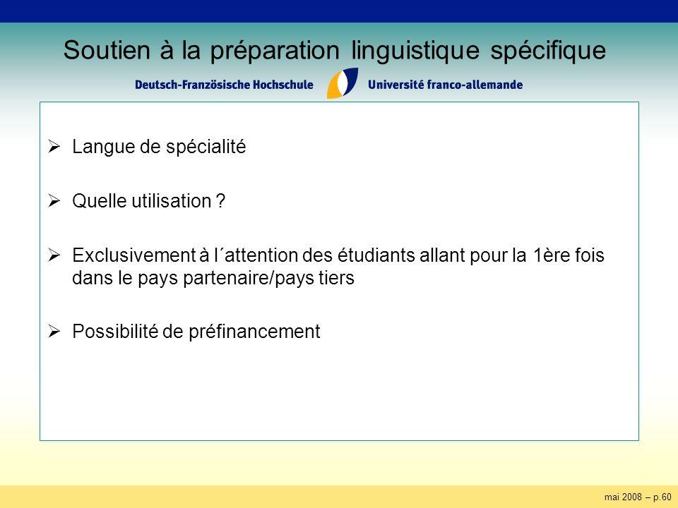 mai 2008 – p.60 Soutien à la préparation linguistique spécifique Langue de spécialité Quelle utilisation ? Exclusivement à l´attention des étudiants a