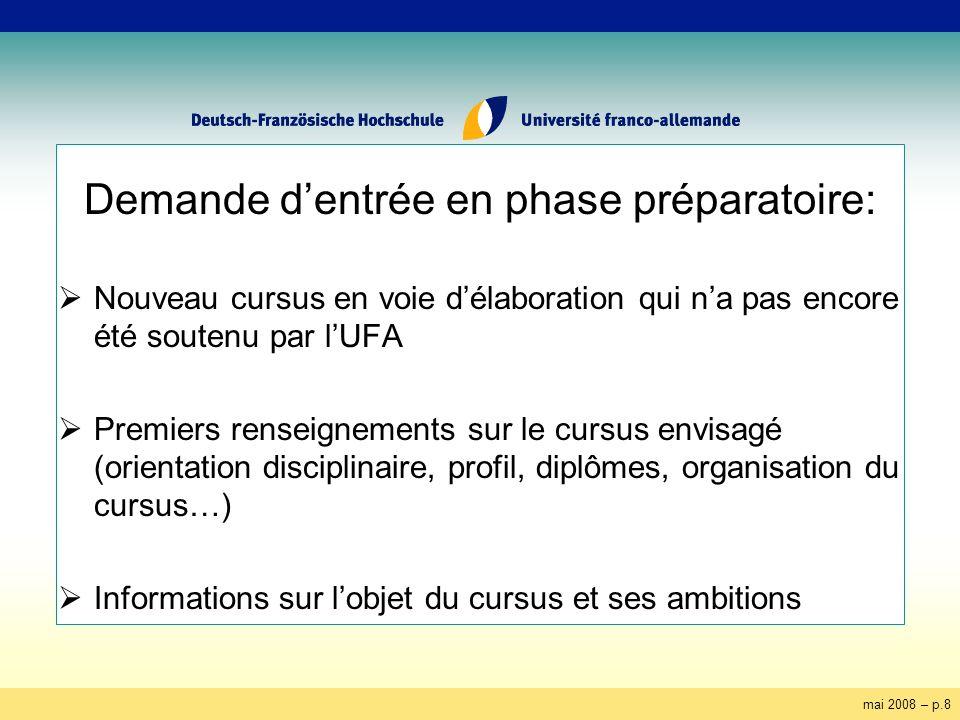 mai 2008 – p.8 Demande dentrée en phase préparatoire: Nouveau cursus en voie délaboration qui na pas encore été soutenu par lUFA Premiers renseignemen