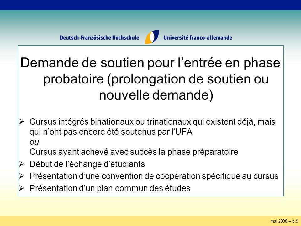 mai 2008 – p.10 Demande de prolongation de soutien pour le passage en phase probatoire 4 ou en phase établie: Pour lentrée en phase probatoire 4, il nest possible de déposer quune demande de prolongation de soutien.