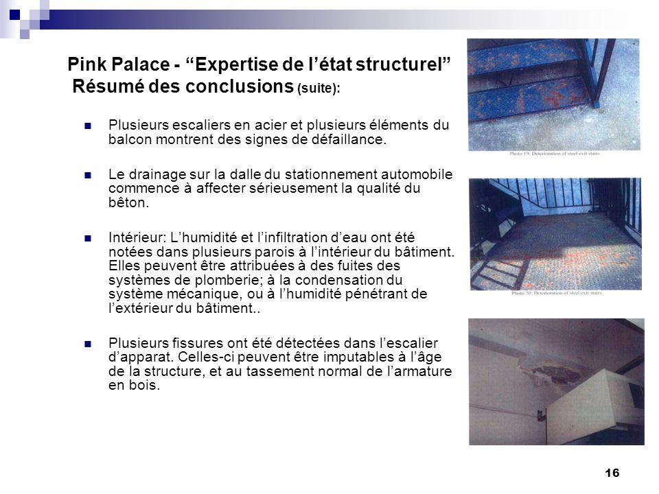 16 Pink Palace - Expertise de létat structurel Résumé des conclusions (suite): Plusieurs escaliers en acier et plusieurs éléments du balcon montrent des signes de défaillance.
