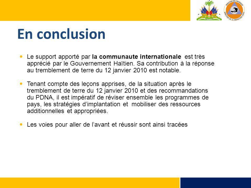 Le support apporté par la communaute internationale est très apprécié par le Gouvernement Haïtien. Sa contribution à la réponse au tremblement de terr