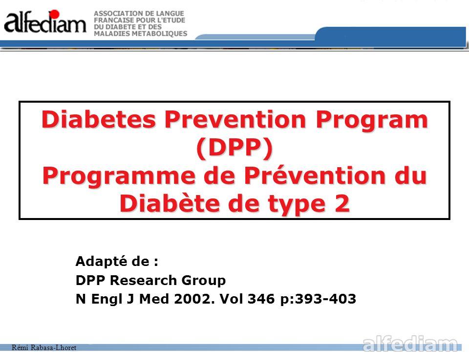 Rémi Rabasa-Lhoret Diabetes Prevention Program (DPP) Programme de Prévention du Diabète de type 2 Adapté de : DPP Research Group N Engl J Med 2002. Vo