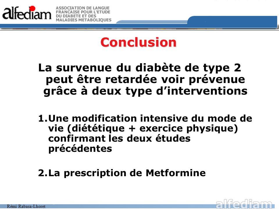 Rémi Rabasa-Lhoret Conclusion La survenue du diabète de type 2 peut être retardée voir prévenue grâce à deux type dinterventions 1.Une modification in