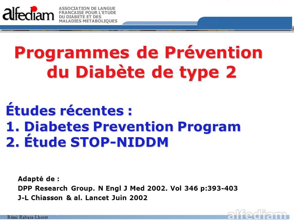 Rémi Rabasa-Lhoret Conclusion La survenue du diabète de type 2 peut être retardée voir prévenue grâce à deux types dinterventions 1.Une modification intensive du mode de vie (diététique + exercice physique) confirmant deux études antérieures.