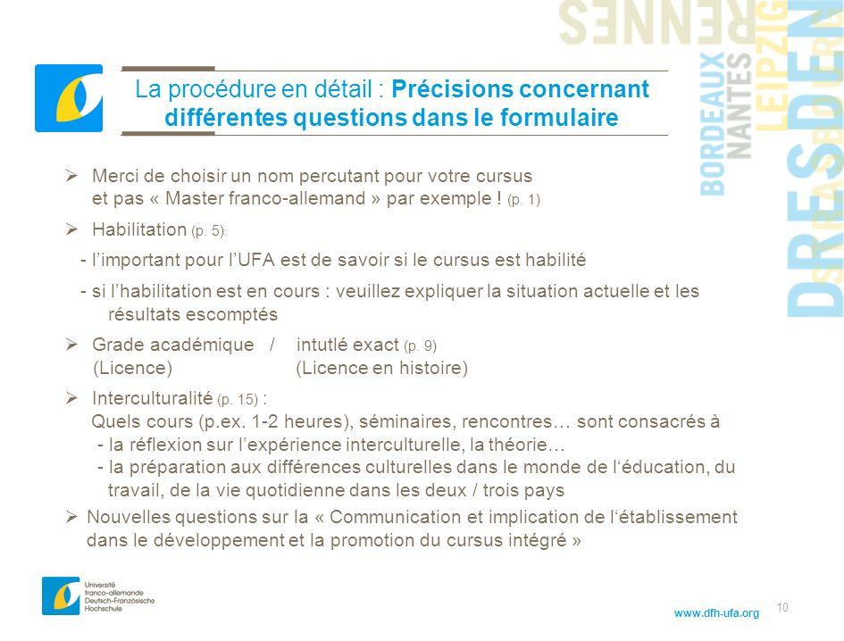 www.dfh-ufa.org 10 La procédure en détail : Précisions concernant différentes questions dans le formulaire Merci de choisir un nom percutant pour votre cursus et pas « Master franco-allemand » par exemple .