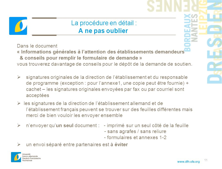 www.dfh-ufa.org 11 La procédure en détail : A ne pas oublier Dans le document « Informations générales à lattention des établissements demandeurs & conseils pour remplir le formulaire de demande » vous trouverez davantage de conseils pour le dépôt de la demande de soutien.