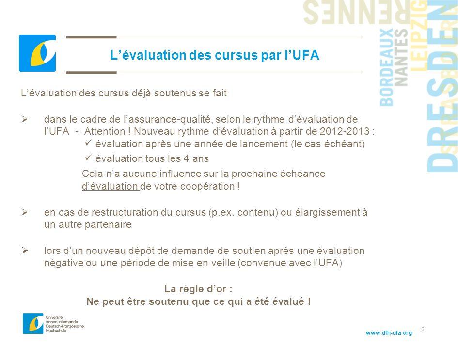 www.dfh-ufa.org 2 Lévaluation des cursus par lUFA Lévaluation des cursus déjà soutenus se fait dans le cadre de lassurance-qualité, selon le rythme dévaluation de lUFA - Attention .