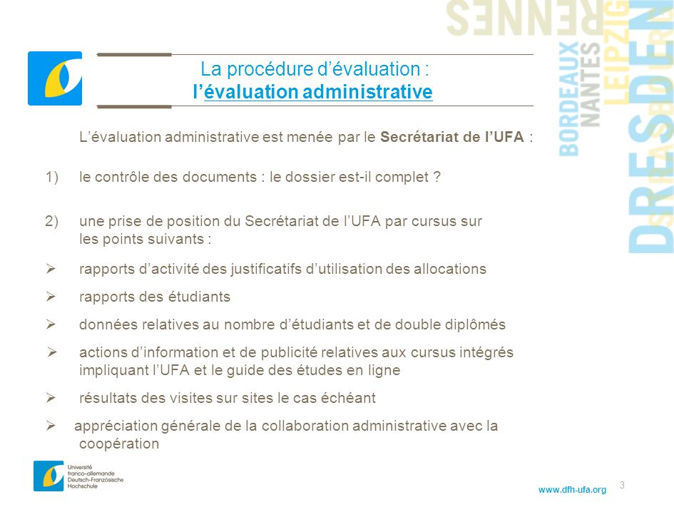 www.dfh-ufa.org 3 La procédure dévaluation : lévaluation administrative Lévaluation administrative est menée par le Secrétariat de lUFA : 1)le contrôle des documents : le dossier est-il complet .