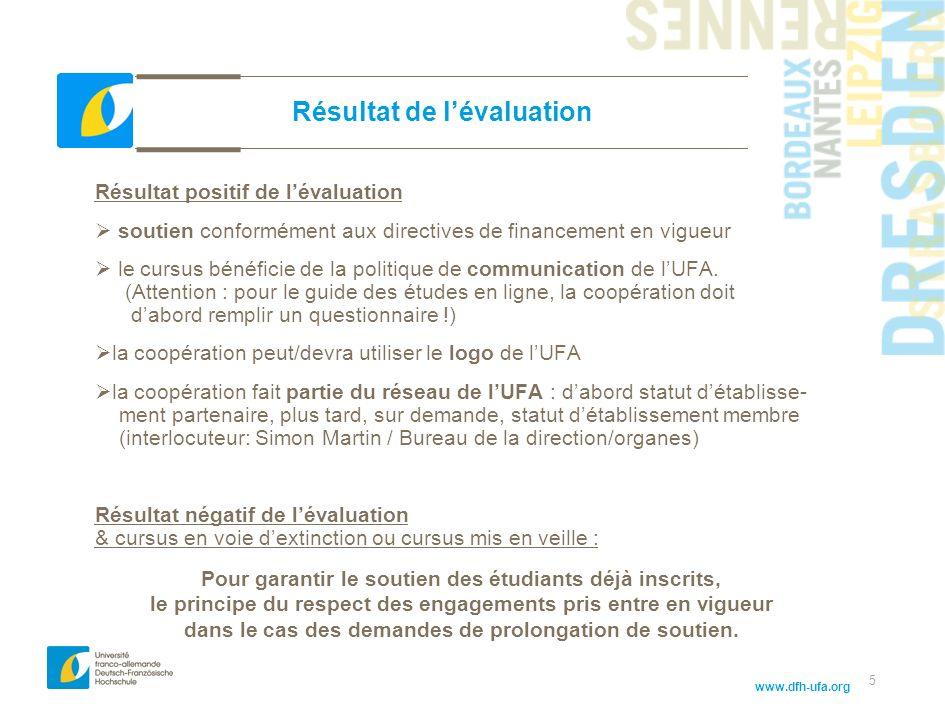 www.dfh-ufa.org 5 Résultat de lévaluation Résultat positif de lévaluation soutien conformément aux directives de financement en vigueur le cursus bénéficie de la politique de communication de lUFA.