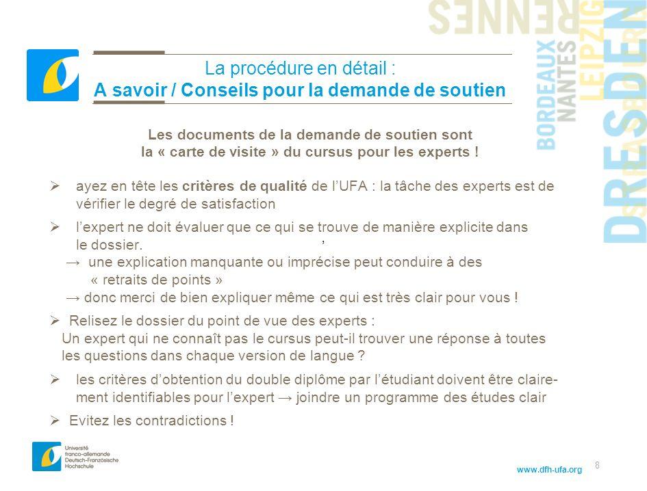 www.dfh-ufa.org 8 La procédure en détail : A savoir / Conseils pour la demande de soutien Les documents de la demande de soutien sont la « carte de visite » du cursus pour les experts .