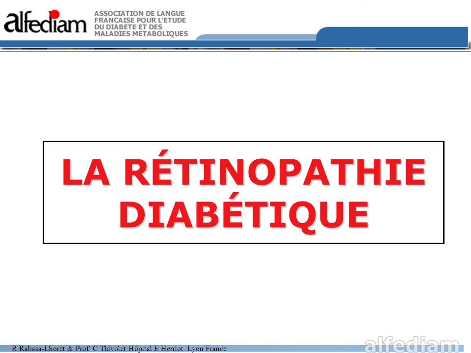 R Rabasa-Lhoret & Prof C Thivolet Hôpital E Herriot. Lyon France LA RÉTINOPATHIE DIABÉTIQUE