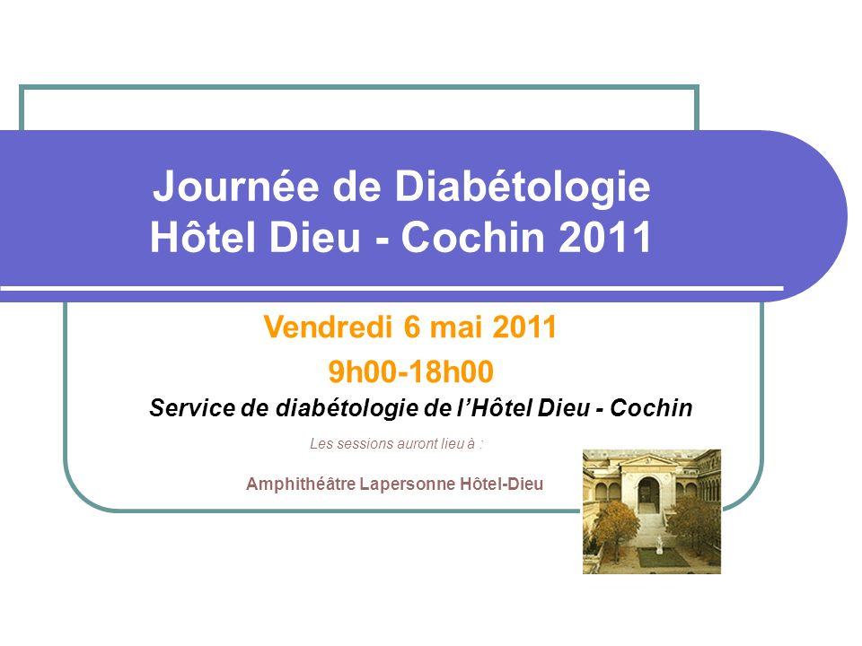 Journée de Diabétologie Hôtel Dieu - Cochin 2011 Service de diabétologie de lHôtel Dieu - Cochin Vendredi 6 mai 2011 9h00-18h00 Les sessions auront li