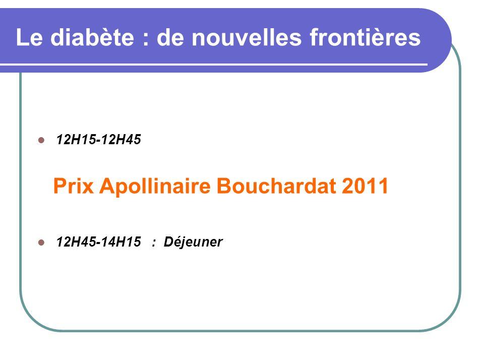 Le diabète : de nouvelles frontières 12H15-12H45 Prix Apollinaire Bouchardat 2011 12H45-14H15 : Déjeuner
