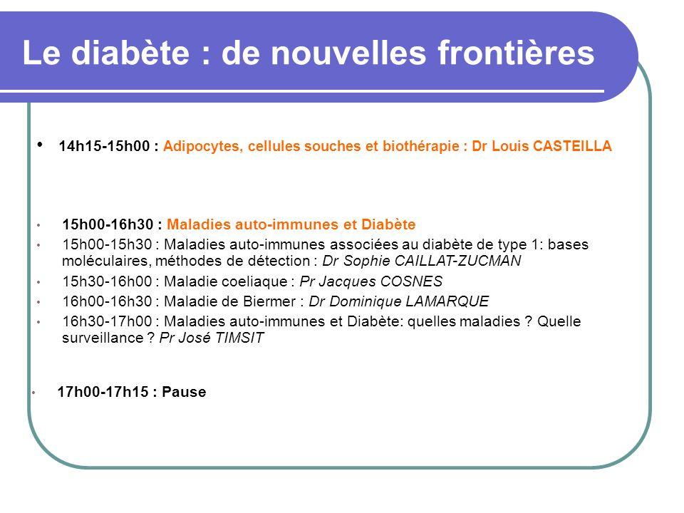 Le diabète : de nouvelles frontières 17h00-17h15 : Pause 15h00-16h30 : Maladies auto-immunes et Diabète 15h00-15h30 : Maladies auto-immunes associées