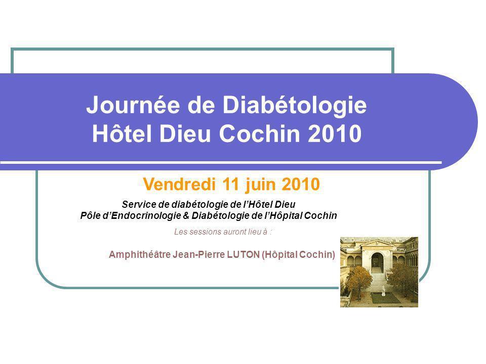 Journée de Diabétologie Hôtel Dieu Cochin 2010 Service de diabétologie de lHôtel Dieu Pôle dEndocrinologie & Diabétologie de lHôpital Cochin Vendredi