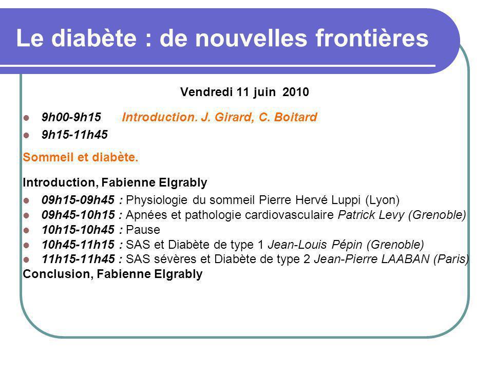 Le diabète : de nouvelles frontières Vendredi 11 juin 2010 9h00-9h15 Introduction. J. Girard, C. Boitard 9h15-11h45 Sommeil et diabète. Introduction,