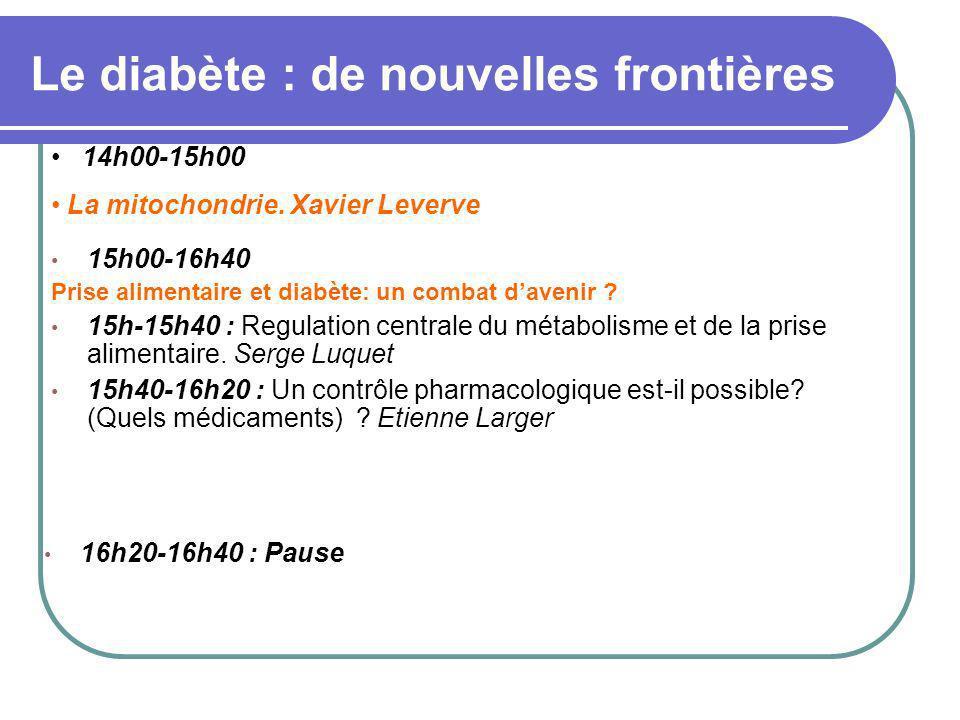 Le diabète : de nouvelles frontières 16h20-16h40 : Pause 15h00-16h40 Prise alimentaire et diabète: un combat davenir ? 15h-15h40 : Regulation centrale