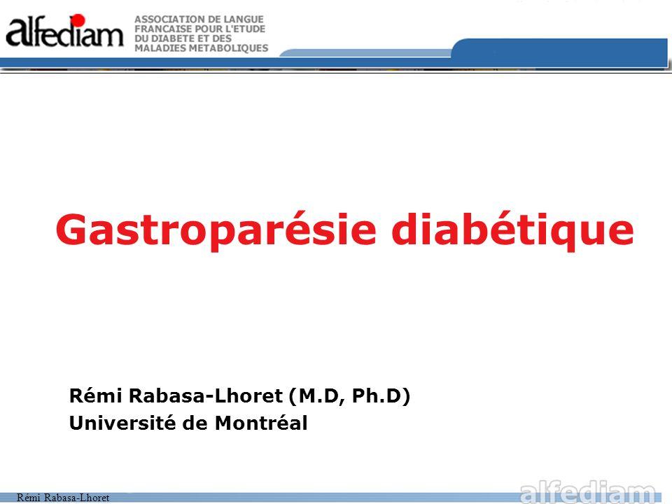 Rémi Rabasa-Lhoret Gastroparésie diabétique Rémi Rabasa-Lhoret (M.D, Ph.D) Université de Montréal