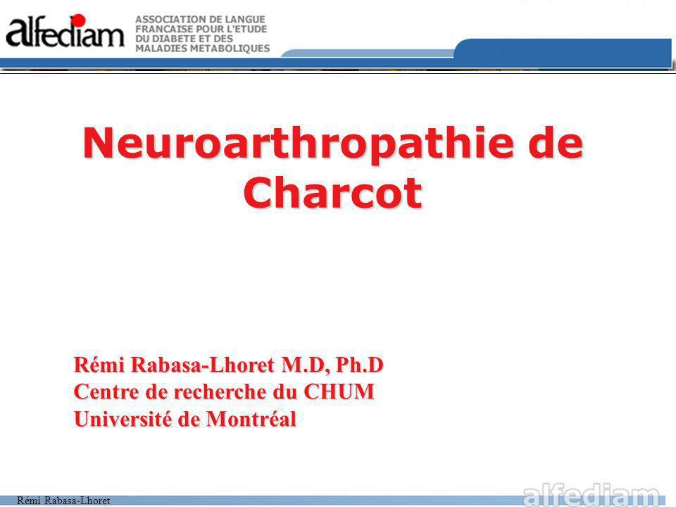 Rémi Rabasa-Lhoret Neuroarthropathie de Charcot Rémi Rabasa-Lhoret M.D, Ph.D Centre de recherche du CHUM Université de Montréal