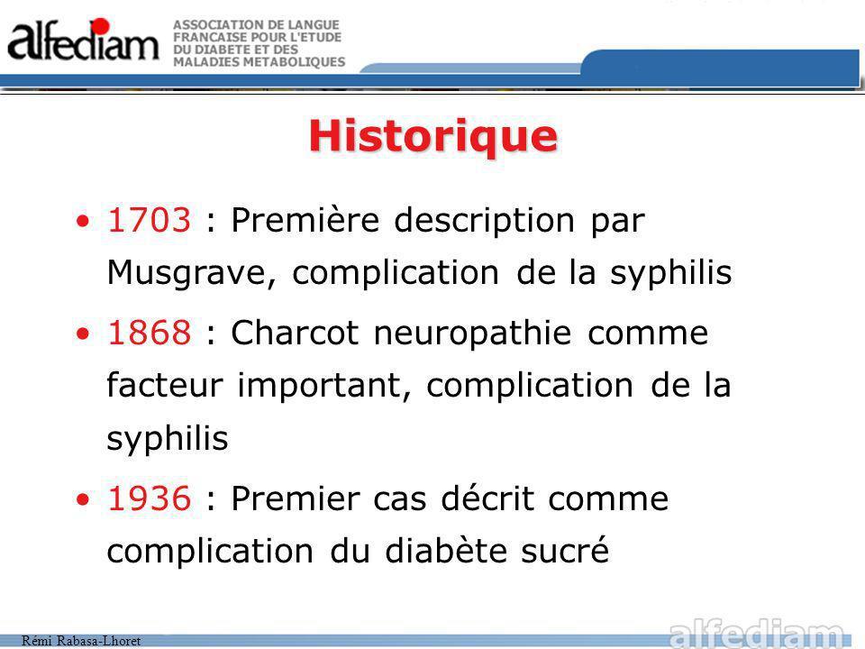 Rémi Rabasa-Lhoret Historique 1703 : Première description par Musgrave, complication de la syphilis 1868 : Charcot neuropathie comme facteur important