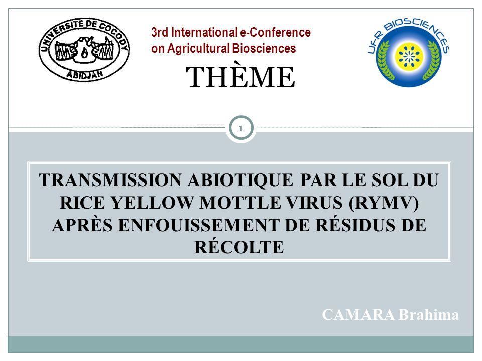 1 TRANSMISSION ABIOTIQUE PAR LE SOL DU RICE YELLOW MOTTLE VIRUS (RYMV) APRÈS ENFOUISSEMENT DE RÉSIDUS DE RÉCOLTE THÈME CAMARA Brahima 3rd International e-Conference on Agricultural Biosciences