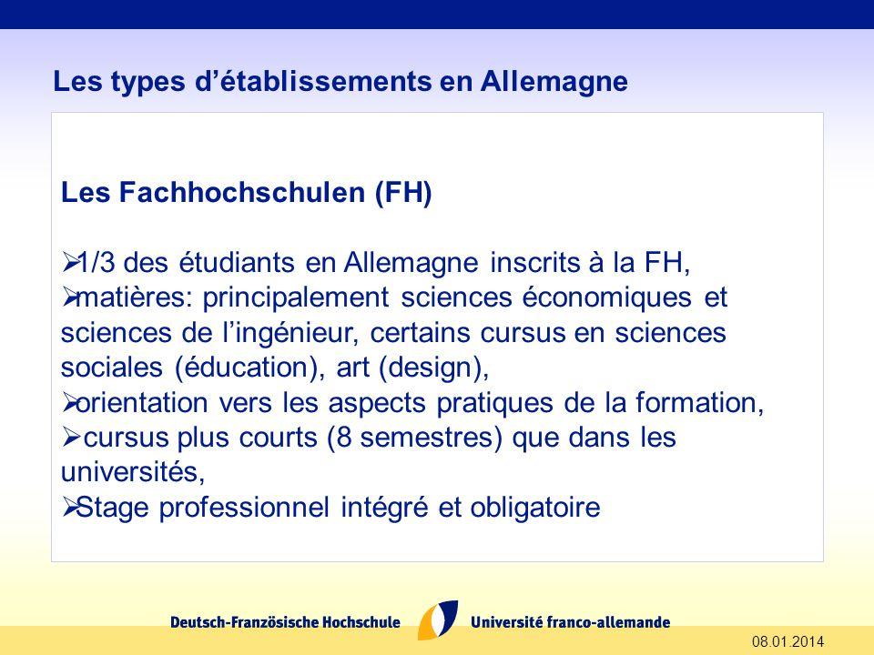 08.01.2014 Les types détablissements en Allemagne Les Fachhochschulen (FH) 1/3 des étudiants en Allemagne inscrits à la FH, matières: principalement s