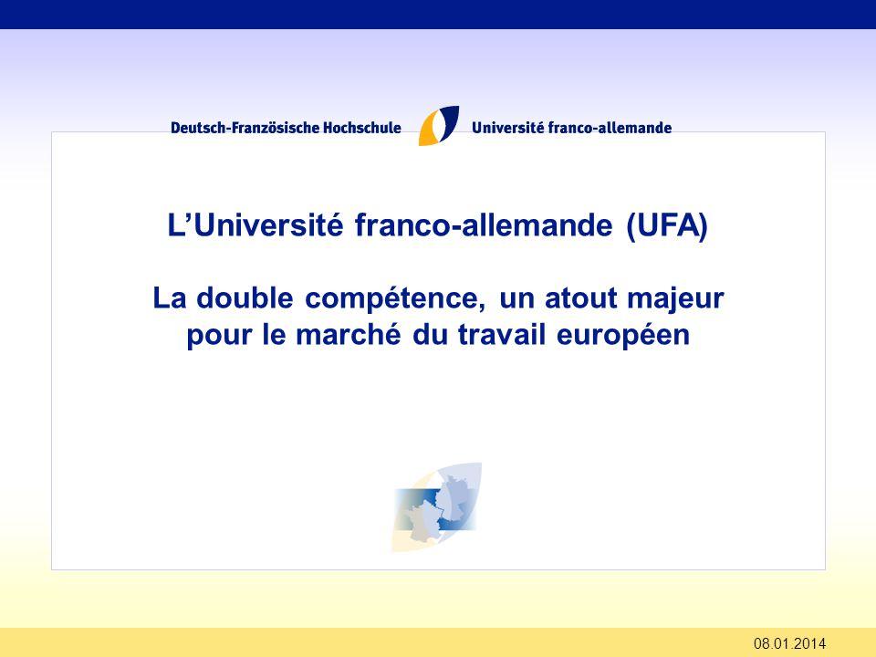 08.01.2014 LUniversité franco-allemande (UFA) La double compétence, un atout majeur pour le marché du travail européen