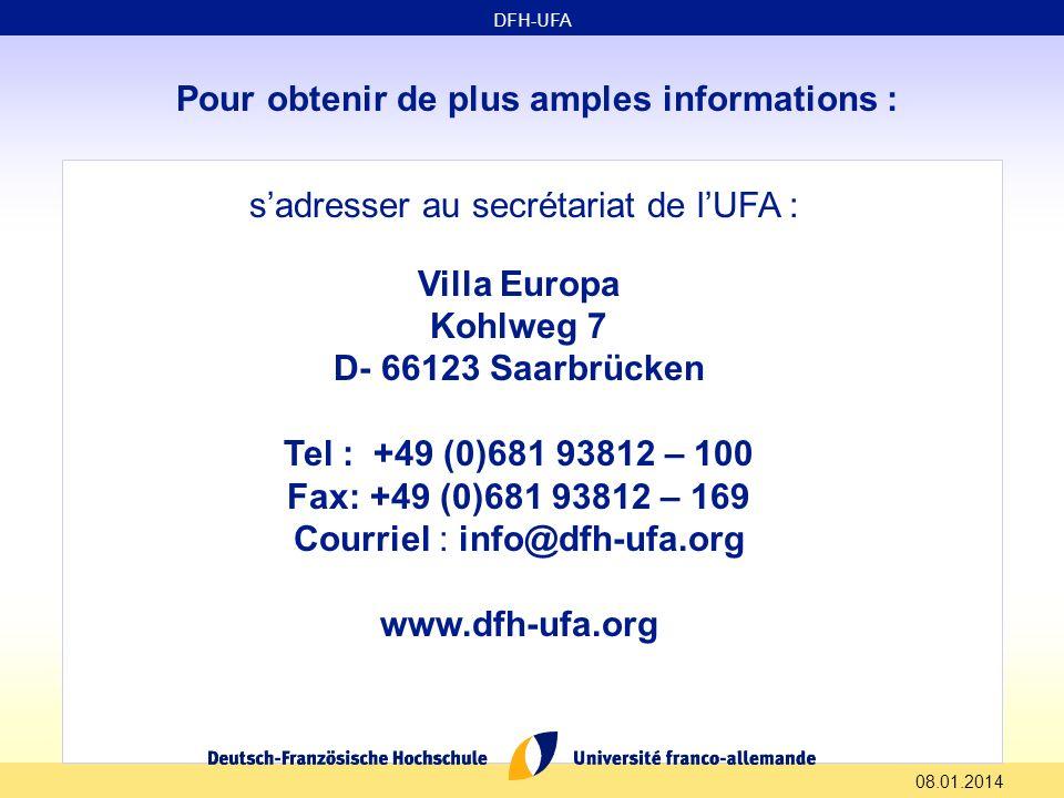 Pour obtenir de plus amples informations : sadresser au secrétariat de lUFA : Villa Europa Kohlweg 7 D- 66123 Saarbrücken Tel : +49 (0)681 93812 – 100