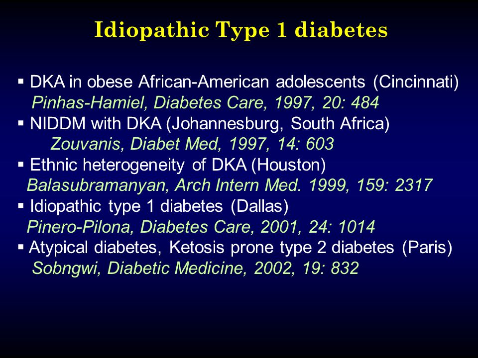 Idiopathic Type 1 diabetes DKA in obese African-American adolescents (Cincinnati) Pinhas-Hamiel, Diabetes Care, 1997, 20: 484 NIDDM with DKA (Johannesburg, South Africa) Zouvanis, Diabet Med, 1997, 14: 603 Ethnic heterogeneity of DKA (Houston) Balasubramanyan, Arch Intern Med.