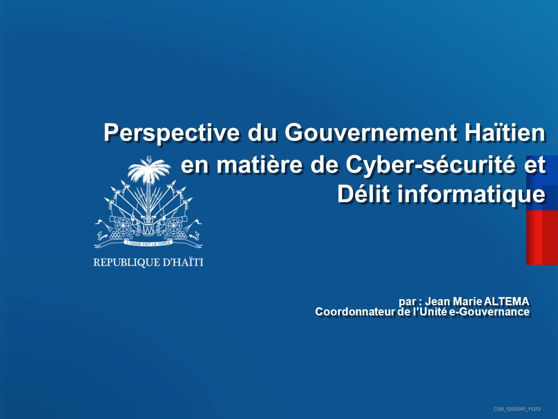 CDM_12052901_11212 Perspective du Gouvernement Haïtien en matière de Cyber-sécurité et Délit informatique en matière de Cyber-sécurité et Délit inform