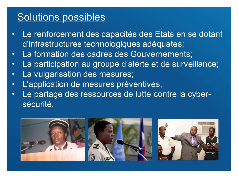 10 Solutions possibles Le renforcement des capacités des Etats en se dotant d'infrastructures technologiques adéquates; La formation des cadres des Go