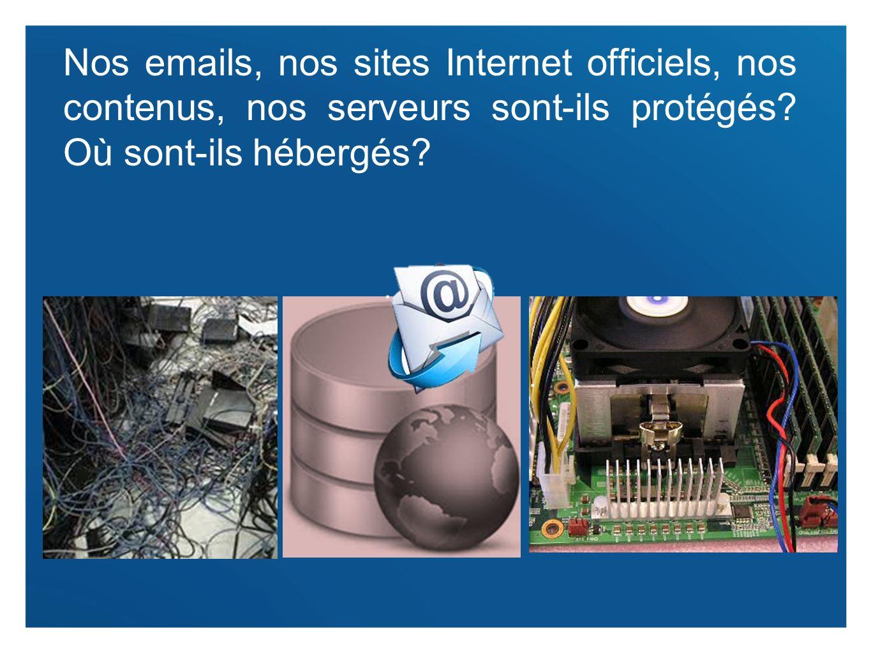 4 Nos emails, nos sites Internet officiels, nos contenus, nos serveurs sont-ils protégés? Où sont-ils hébergés?