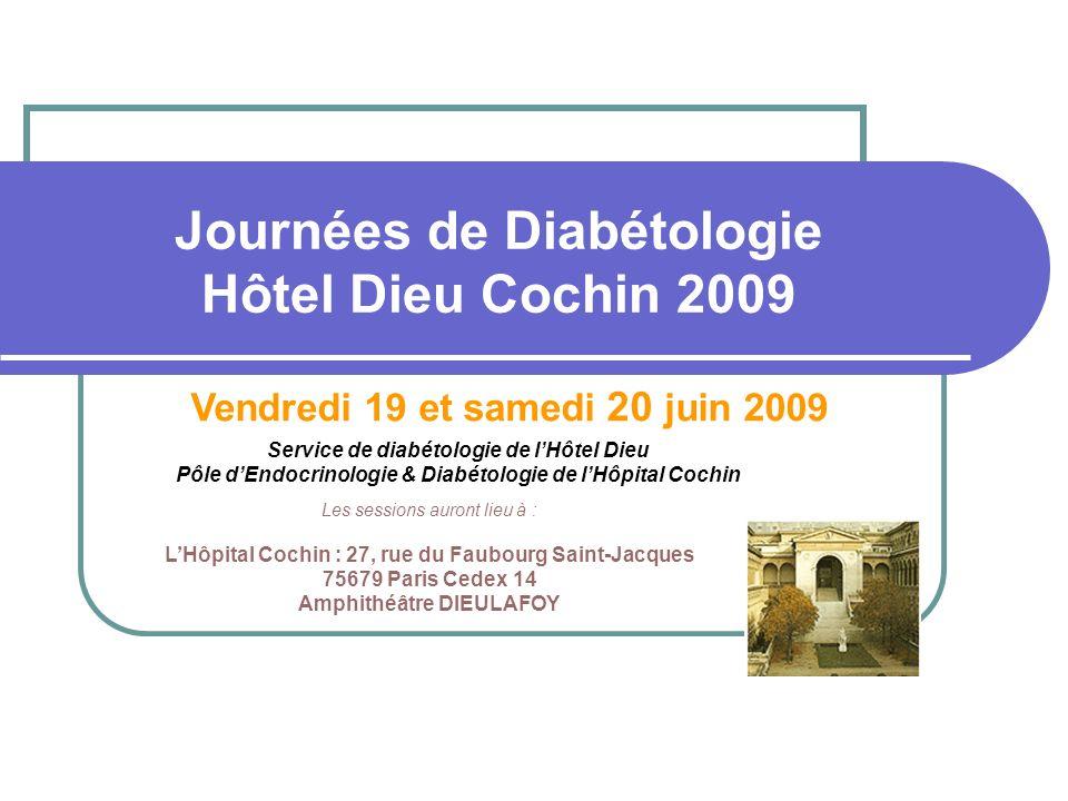 Journées de Diabétologie Hôtel Dieu Cochin 2009 Service de diabétologie de lHôtel Dieu Pôle dEndocrinologie & Diabétologie de lHôpital Cochin Vendredi