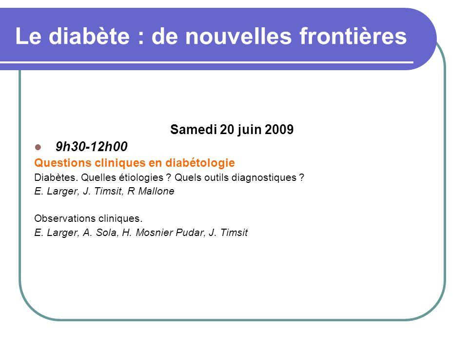 Le diabète : de nouvelles frontières Samedi 20 juin 2009 9h30-12h00 Questions cliniques en diabétologie Diabètes. Quelles étiologies ? Quels outils di