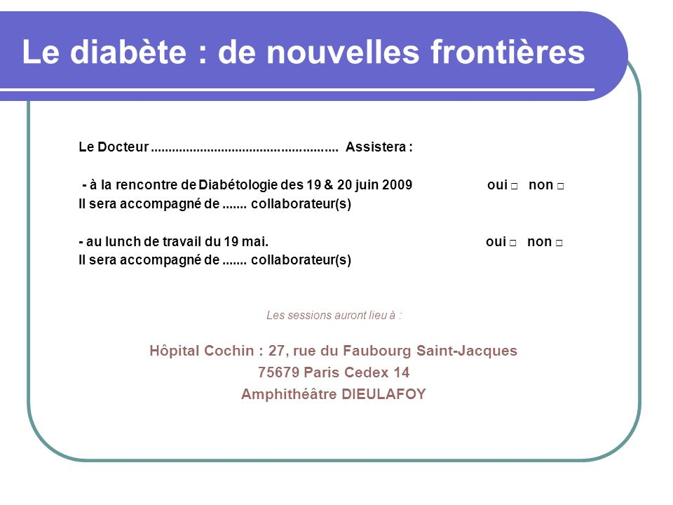 Le diabète : de nouvelles frontières Le Docteur..................................................... Assistera : - à la rencontre de Diabétologie des