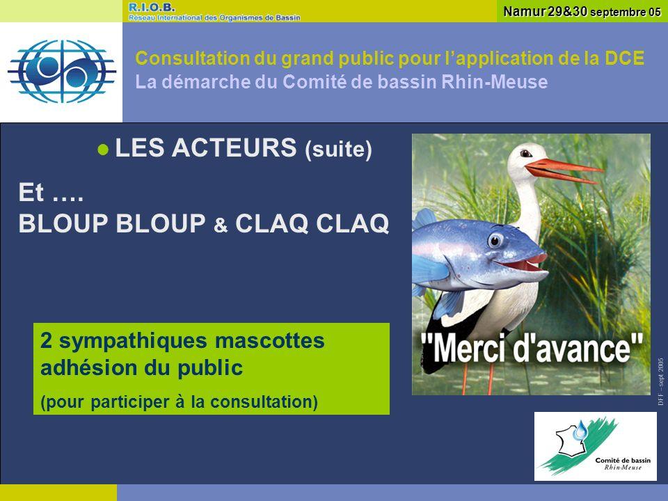 DFF – sept 2005 Consultation du grand public pour lapplication de la DCE La démarche du Comité de bassin Rhin-Meuse LES ACTEURS (suite) Namur 29&30 septembre 05 Et ….