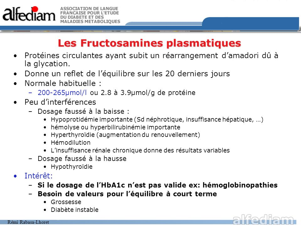 Rémi Rabasa-Lhoret Les Fructosamines plasmatiques Protéines circulantes ayant subit un réarrangement damadori dû à la glycation.